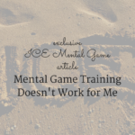 Mental Game Training Doesn't Work for Me (Mental Game Training is for Life #3)