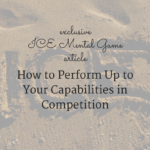 How to Perform Up to Your Capabilities in Competition