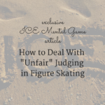 "How to Deal With ""Unfair"" Judging in Figure Skating"