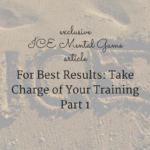 For Best Results; Take Charge of Your Training (Part 1)