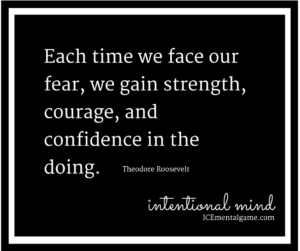 Each time we face our fear, we gain strength, courage, and confidence in the doing.