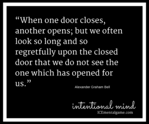 When one door closes, another opens; but we often look so long and so regretfully upon the closed door that we do not see the one which has opened for us.