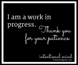 I am a work in progress. Thank you for your patience